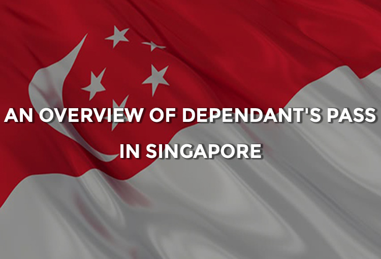 An Overview of Dependant's Pass in Singapore
