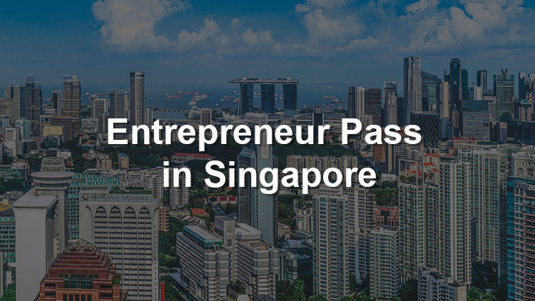 A Comprehensive Guide to Entrepreneur Pass in Singapore
