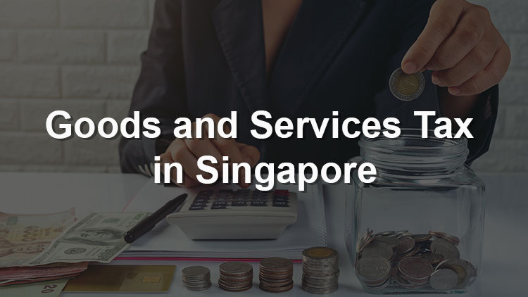 Some Pointers on Goods and Services Tax in Singapore