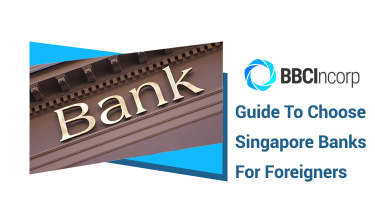A Complete Guide to Choose Singapore Banks for Foreigners
