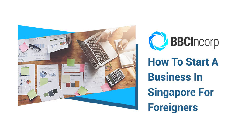How to Start a Business in Singapore for Foreigners (2021 Update)