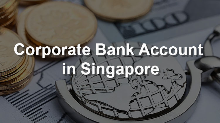 Quick Guide to Opening a Corporate Bank Account in Singapore
