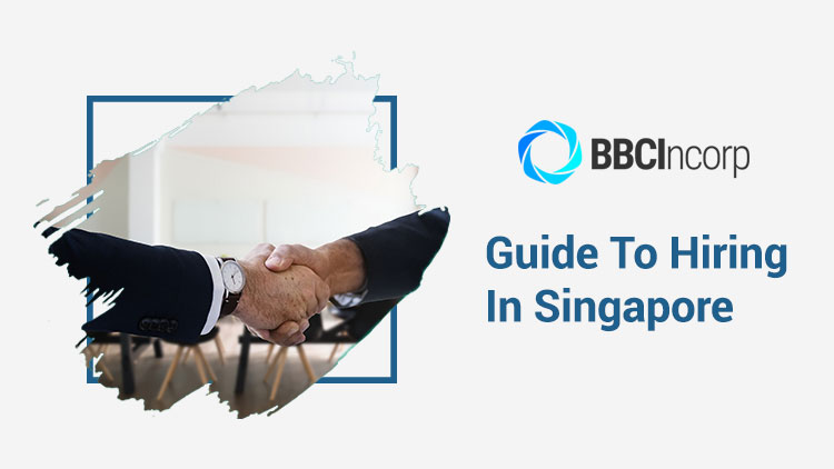 Guide to Hiring in Singapore: What You Need To Know As an Employer