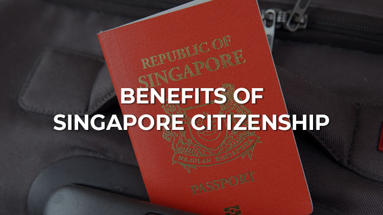 4 Significant Benefits of Getting Citizenship in Singapore