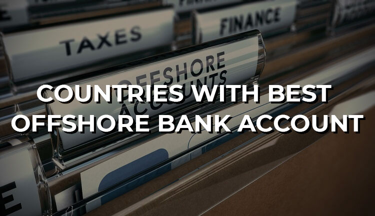 Top 4 countries with best offshore bank accounts for 2021