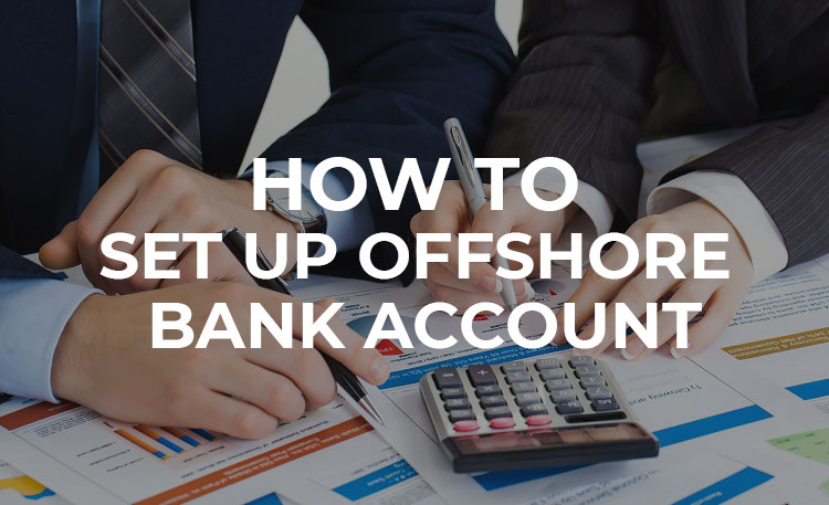 How to set up an offshore bank account: A step-by-step guide