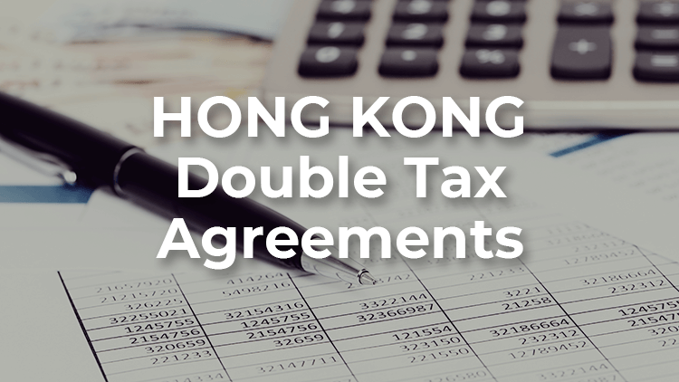 Hong Kong: Things you must know about Double Taxation Agreements