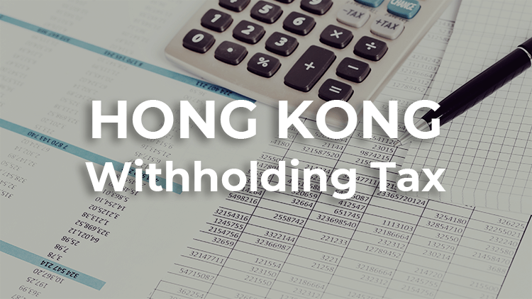 Hong Kong Withholding Tax: What You Need to Know