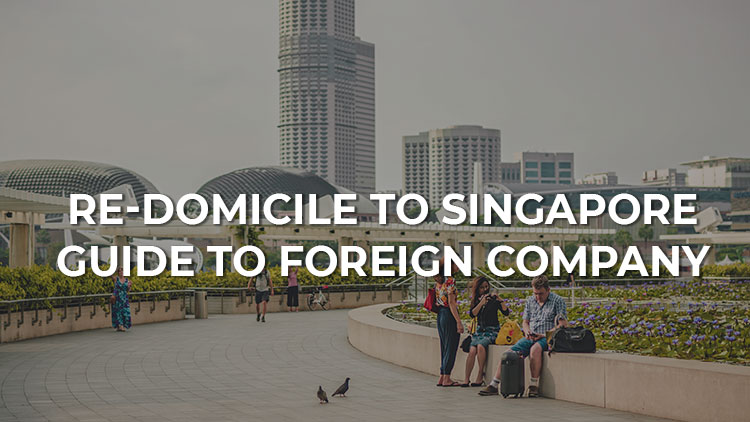 How to Re-domicile Foreign Companies to Singapore