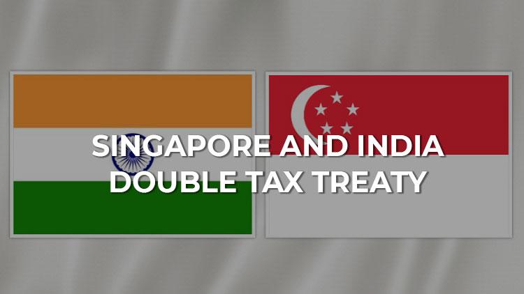 Summary of The Singapore and India Double Tax Treaty