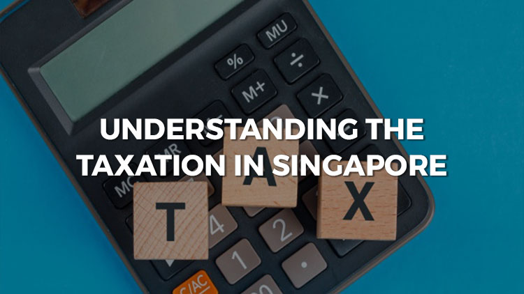 Understanding The Taxation In Singapore