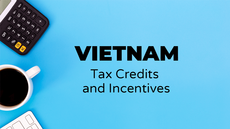 Get to know Vietnam tax credit and incentives
