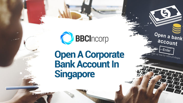 How To Secure Your Chance To Open A Corporate Bank Account In Singapore