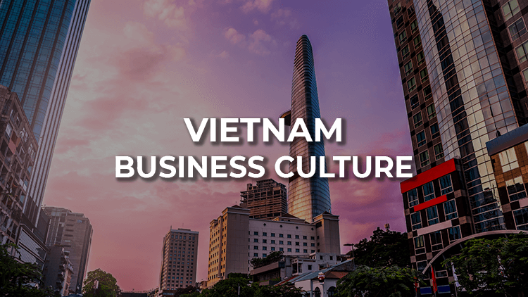Vietnam Business Culture: Must-known Tips For Foreigners