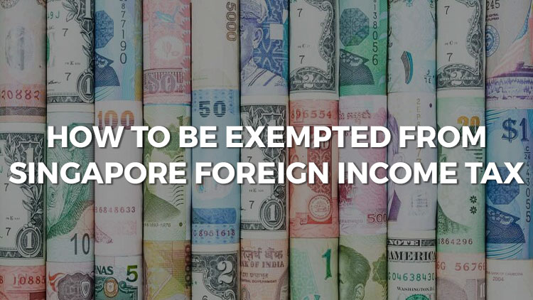 How To Be Exempted From Singapore Foreign Income Tax
