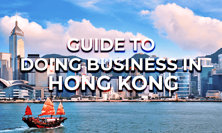 Doing Business In Hong Kong: The Ultimate Guide For Foreigners