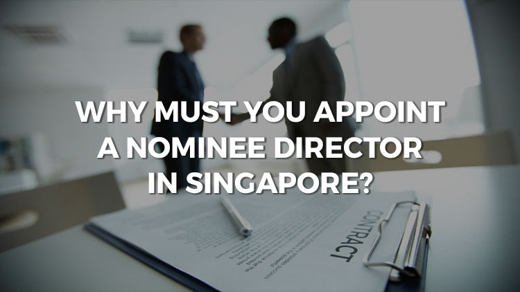 Why Must You Appoint A Nominee Director In Singapore?