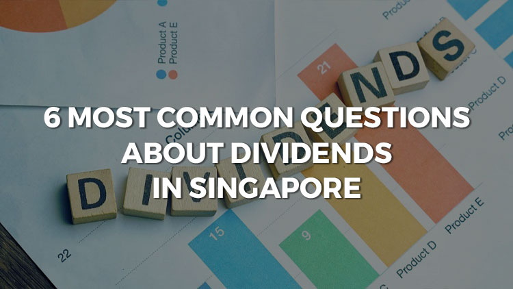 6 Most Common Questions About Dividends In Singapore