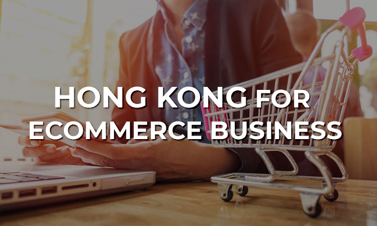 Choosing Hong Kong for an e-commerce business: Is it right?
