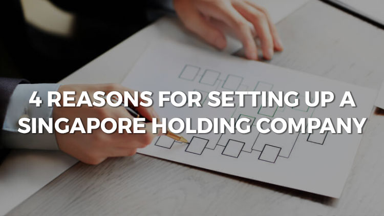 4 Reasons For Setting Up A Singapore Holding Company