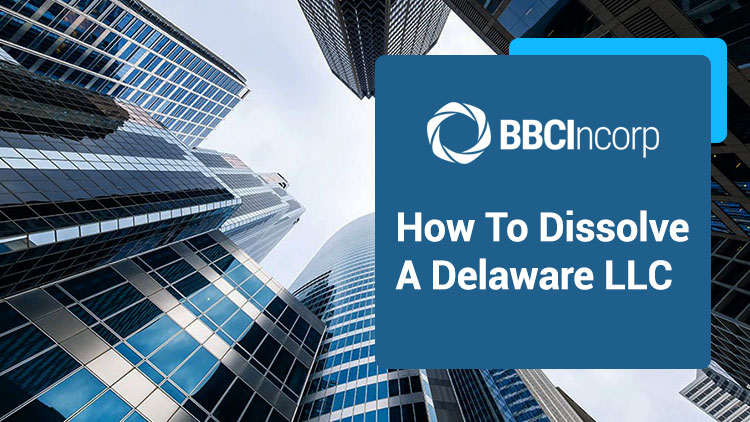 How To Dissolve A Delaware LLC: A Detailed Process