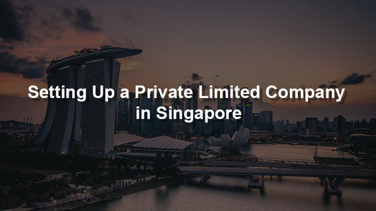 Setting Up a Private Limited Company in Singapore: An A-Z Guide