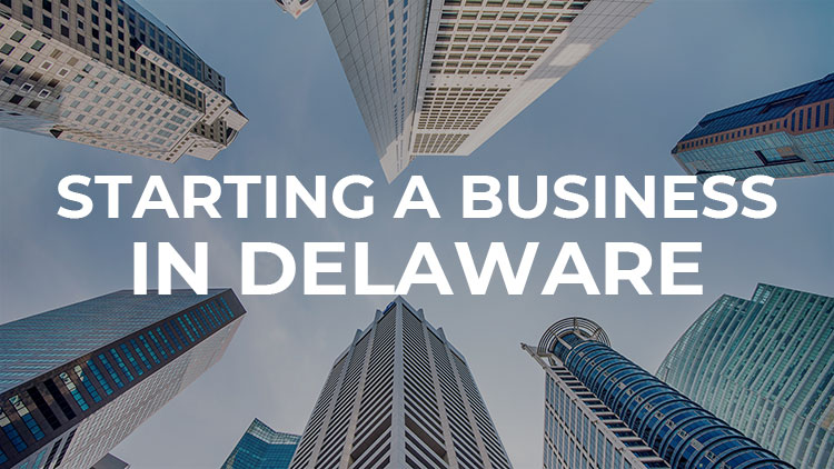 Starting a business in Delaware: A guide you can't miss