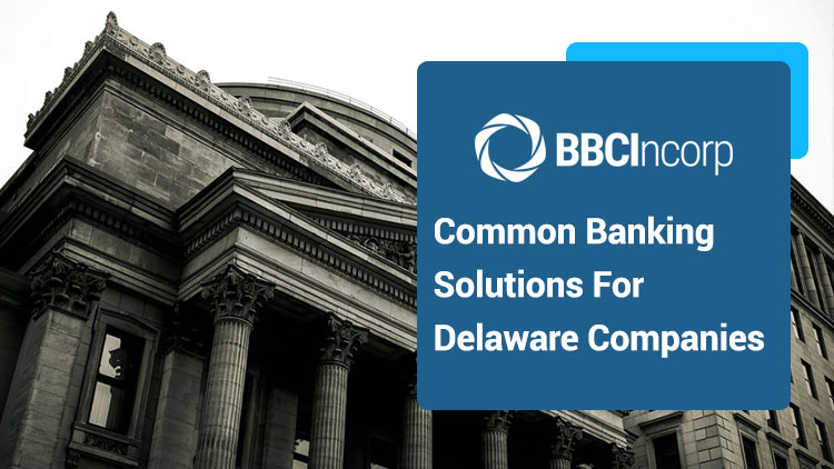 What Are Common Banking Solutions For Delaware Companies?