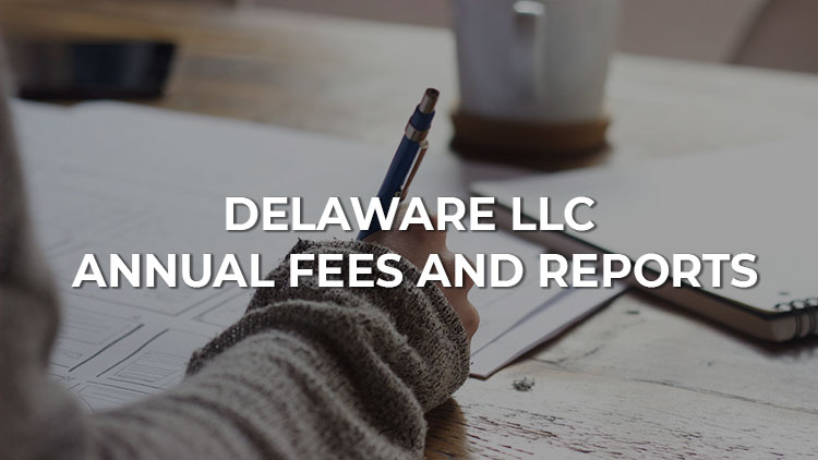 Delaware LLC Annual Fees and Annual Report: How to Stay Compliant
