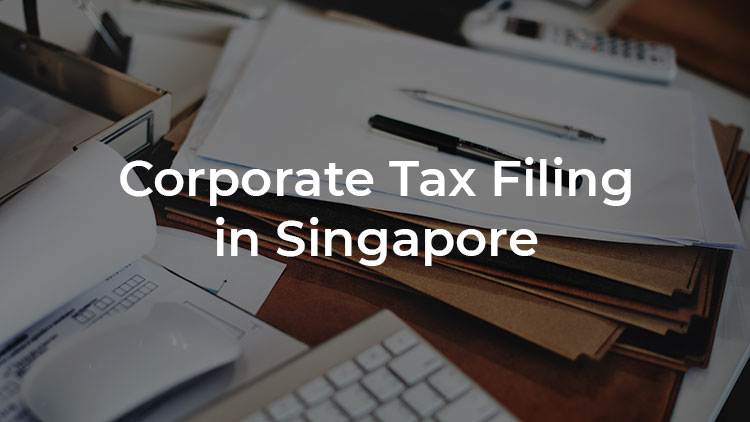 A Guide to Corporate Tax Filing in Singapore (2021 Update)