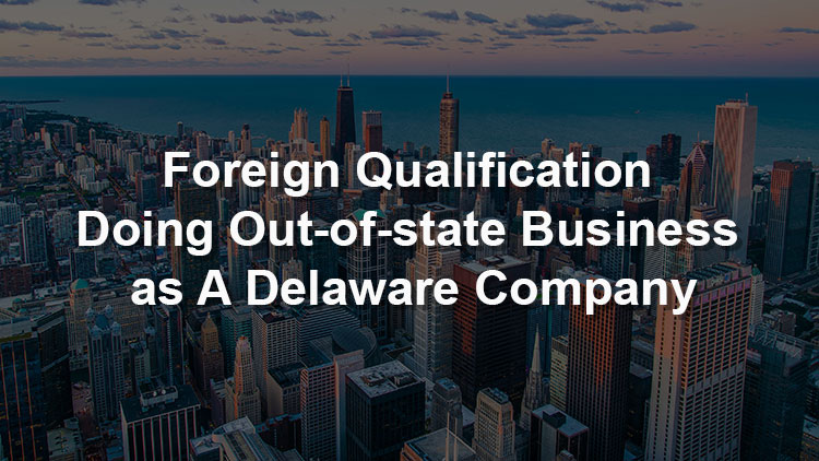 foreign-qualification-doing-out-of-state-business-as-a-delaware-company