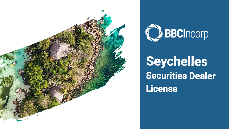 A Guide to Applying for a Seychelles Securities Dealer License in 2021